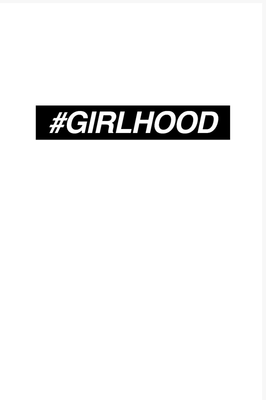 #GIRLHOOD